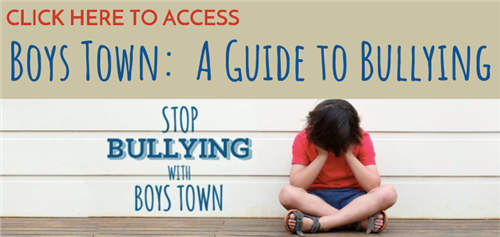 Click here to access Boys Town bullying guide